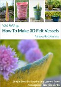 How to Make 3D Felt Vessels eBook