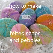 how to make felted soaps - free tutorial